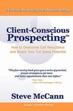 Client-Conscious Prospecting:  How to Overcome Call Reluctance and Reach Your Full Sales Potential