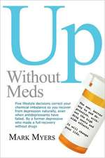 Up Without Meds:  5 Lifestyle Decisionns Correct Your Chemical Imbalance So You Recover from Depression Naturally, Without Drugs
