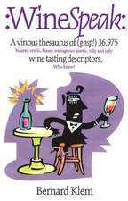 Winespeak:  A Vinous Thesaurus of (Gasp!) 36,975 Bizarre, Erotic, Funny, Outrageous, Poetic, Silly, and Ugly Wine Tasting Descript