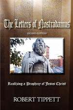 The Letters of Nostradamus:  Realizing a Prophecy of Jesus Christ (Second Edition