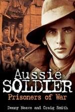 Aussie Soldier Prisoners of War:  A Collection of True Stories from Aussie Soldiers