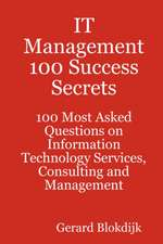 It Management 100 Success Secrets - 100 Most Asked Questions on Information Technology Services, Consulting and Management