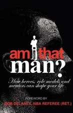 Am I That Man?
