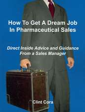 How to Get a Dream Job in Pharmaceutical Sales - Direct Inside Advice and Guidance from a Sales Manager