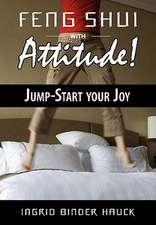 Feng Shui with Attitude! Jump-Start Your Joy:  How to Enhance Your Natural Repair System Today