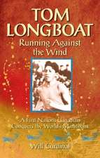 Tom Longboat: Running Against the Wind