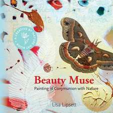 Beauty Muse:  Painting in Communion with Nature