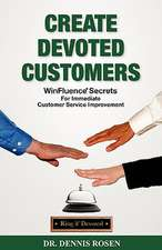 Create Devoted Customers:  Winfluence Secrets for Immediate Customer Service Improvement