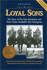 Loyal Sons:  The Story of the Four Horsemen and Notre Dame Football's 1924 Champions