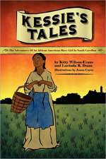 Kessie's Tale:  The Adventures of an African-American Slave Girl in South Carolina