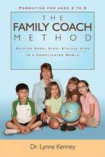 Family Coach Method:  Raising Good, Kind, Ethical Kids 3 to 8 (in a Complicated World)