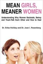 Mean Girls, Meaner Women:  Understanding Why Women Backstab, Betray, and Trash-Talk Each Other and How to Heal