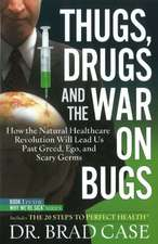 Thugs, Drugs and the War on Bugs:  How the Natural Healthcare Revolution Will Lead Us Past Greed, Ego, and Scary Germs