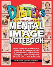 Dieter's Butt-Kicking Mental Image Notebook: Diet Related Cartoons, Photos & Insights To Accompany Whatever Weight Loss Program You're On.