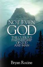 Not Even God:  The Curious Partnership of God and Man