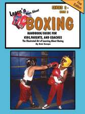 Learn'n More about Boxing Handbook/Guide for Kids, Parents, and Coaches:  How to Achieve Yes! Every Time