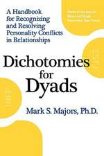Dichotomies for Dyads:  A Handbook for Recognizing and Resolving Personality Conflicts in Relationships
