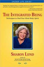 The Integrated Being:  Techniques to Heal Your Mind-Body-Spirit
