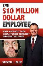 The Ten Million Dollar Employee:  Where Your Most Toxic Liablity Meets Your Most Important Customer