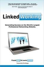 Linkedworking: Generating Success on Linkedin ] the Worlds Largest Professional Networking Website