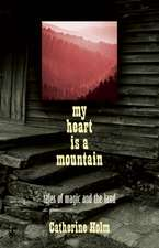 My Heart Is a Mountain:  Tales of Magic and the Land