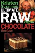 Kristen Suzanne's Ultimate Raw Vegan Chocolate Recipes:  Fast & Easy, Sweet & Savory Raw Chocolate Recipes Using Raw Chocolate Powder, Raw Cacao Nibs,