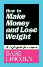 How to Make Money and Lose Weight:  A Simple Guide for Everyone