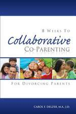 Eight Weeks to Collaborative Co-Parenting for Divorcing Parents