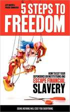 5 Steps to Freedom:  How to Cut Your Dependence on Institutions and Escape Financial Slavery