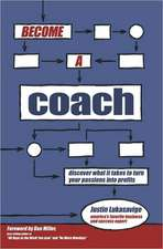Become a Coach:  Discover What It Takes to Turn Your Passions Into Profits
