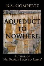 Aqueduct to Nowhere:  The Sequel to No Roads Lead to Rome