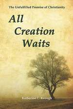 All Creation Waits:  The Unfulfilled Promise of Christianity