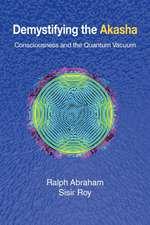 Demystifying the Akasha:  Consciousness and the Quantum Vacuum