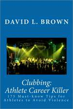 Clubbing:  175 Must-Know Tips for Athletes to Avoid Violence