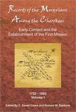 Records of the Moravians Among the Cherokee, Volume 1:  Early Contact and the Establishment of the First Mission, 1752-1802
