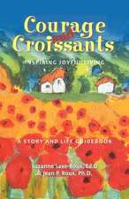 Courage and Croissants, Inspiring Joyful Living, a Story and Life Guidebook