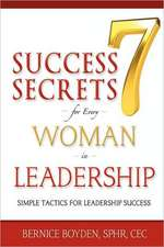 Seven Success Secrets for Every Woman in Leadership:  Simple Tactics for Leadership Success