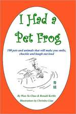 I Had a Pet Frog:  100 Pets and Animals That Will Make You Smile, Chuckle and Laugh Out Loud