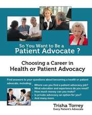 So You Want to Be a Patient Advocate?:  Choosing a Career in Health or Patient Advocacy