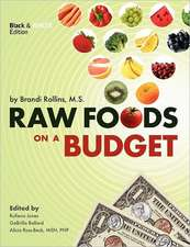 Raw Foods on a Budget:  The Ultimate Program and Workbook to Enjoying a Budget-Loving, Plant-Based Lifestyle (Black and White Edition)