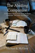 The Abiding Companion:  A Friendly Guide for Your Journey Through the New Testament