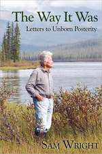 The Way It Was:  Letters to Unborn Posterity