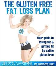 The Gluten Free Fat Loss Plan:  Your Guide to Losing Fat & Getting Fit by Eating Gluten Free