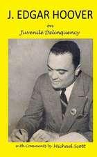 J. Edgar Hoover on Juvenile Delinquency