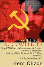 Willing Accomplices:  How KGB Covert Influence Agents Created Political Correctness, Obama's Hate-America-First Political Platform, and Dest