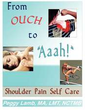 From Ouch to Aaah! Shoulder Pain Self Care