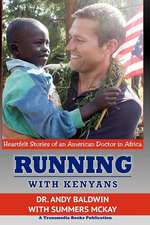 Running with Kenyans:  Heartfelt Stories of an American Doctor in Africa