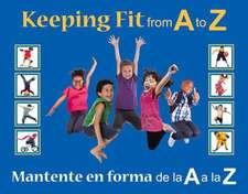 Keeping Fit from A to Z:  Mantente En Forma de La A A La Z
