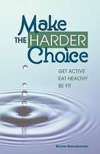 Make the Harder Choice, Get Active, Eat Healthy, Be Fit