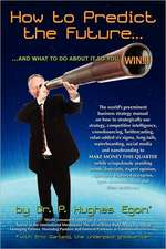 How to Predict the Future and What to Do about It So You Win!:  The World's Preeminent Business Strategy Manual on How to Strategically Use Strategy, C